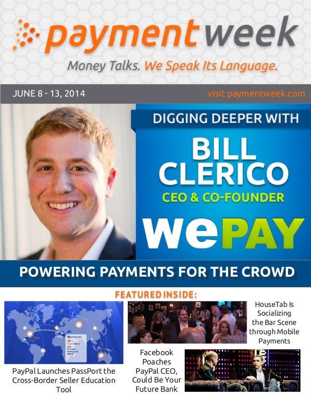JUNE 8 - 13, 2014 visit paymentweek.com POWERING PAYMENTS FOR THE CROWD PayPal Launches PassPort the Cross-Border Seller E...
