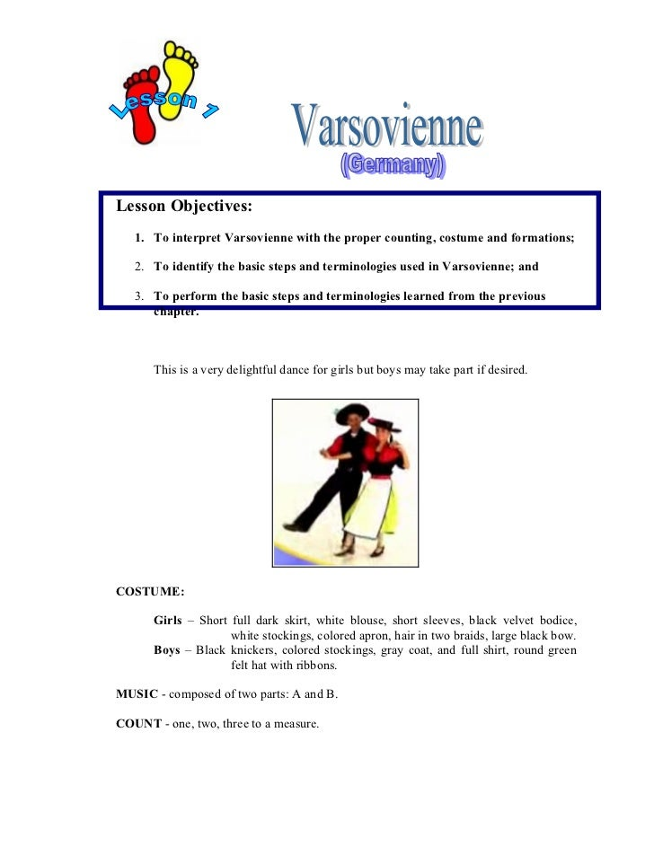Lesson Objectives:   1. To interpret Varsovienne with the proper counting, costume and formations;   2. To identify the ba...