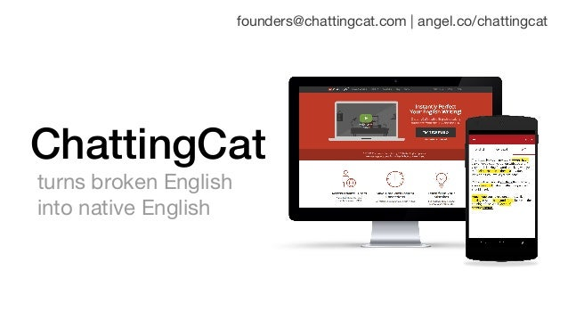 ChattingCat founders@chattingcat.com | angel.co/chattingcat turns broken English into native English