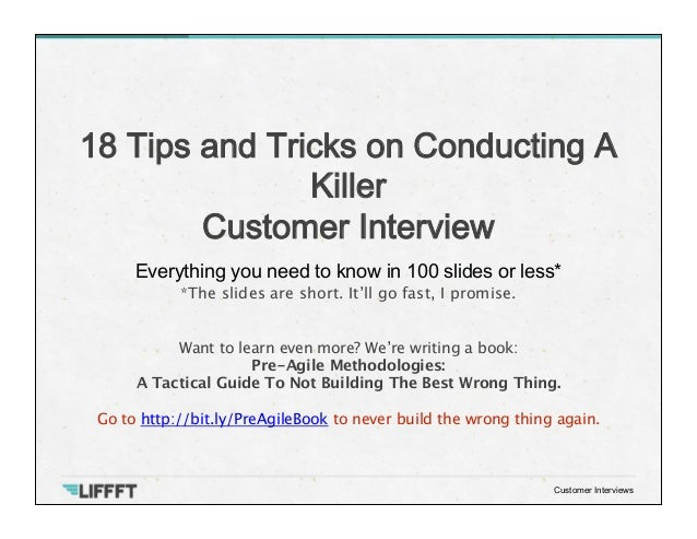 Everything you need to know in 100 slides or less* 18 Tips and Tricks on Conducting A Killer 
