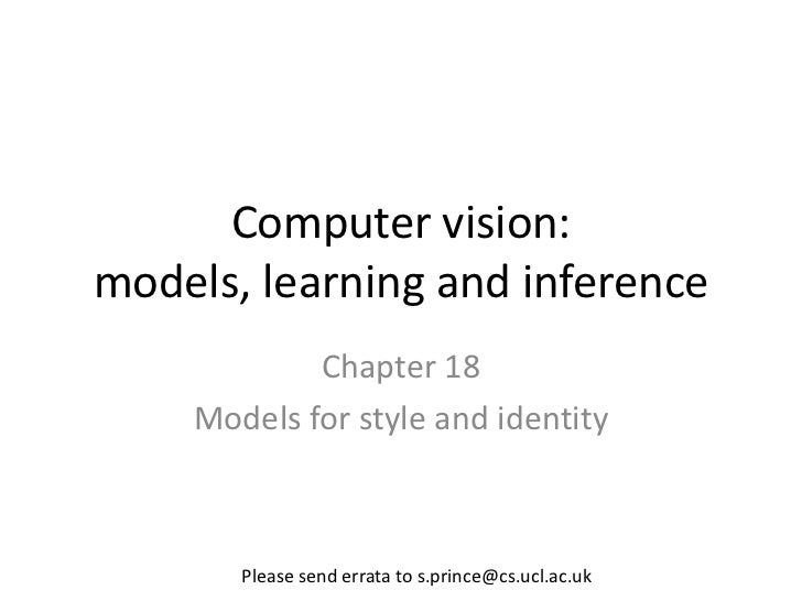 Computer vision:models, learning and inference            Chapter 18    Models for style and identity       Please send er...
