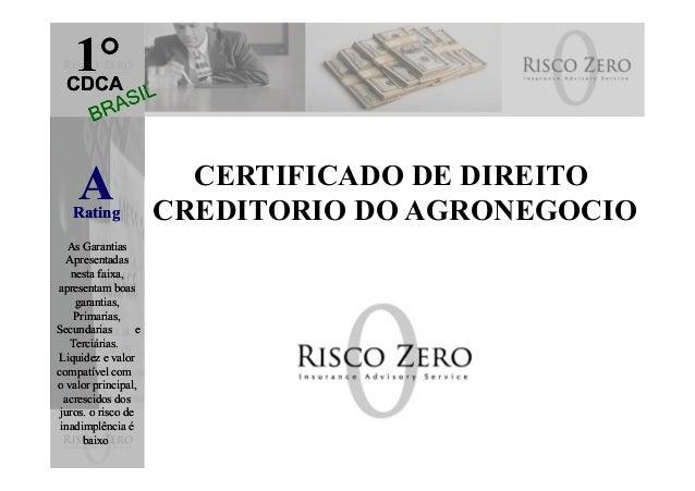 1°CDCA ARating As Garantias Apresentadas nesta faixa, apresentam boas garantias, Primarias, Secundarias e Terciárias. Liqu...