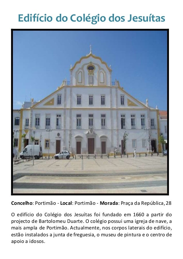 Edifício do Colégio dos Jesuítas Concelho: Portimão - Local: Portimão - Morada: Praça da República,28 O edifício do Colégi...