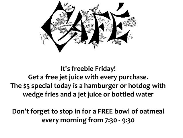 It's freebie Friday! Get a free jet juice with every purchase. The $5 special today is a hamburger or hotdog with wedge fr...