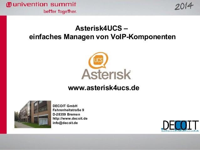 Asterisk4UCS – einfaches Managen von VoIP-Komponenten  www.asterisk4ucs.de DECOIT GmbH Fahrenheitstraße 9 D-28359 Bremen h...