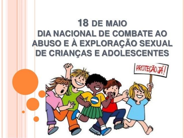 18 DE MAIO DIA NACIONAL DE COMBATE AO ABUSO E À EXPLORAÇÃO SEXUAL DE CRIANÇAS E ADOLESCENTES