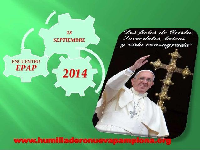 2014  ENCUENTRO  EPAP  18  SEPTIEMBRE  www.humilladeronuevapamplona.org