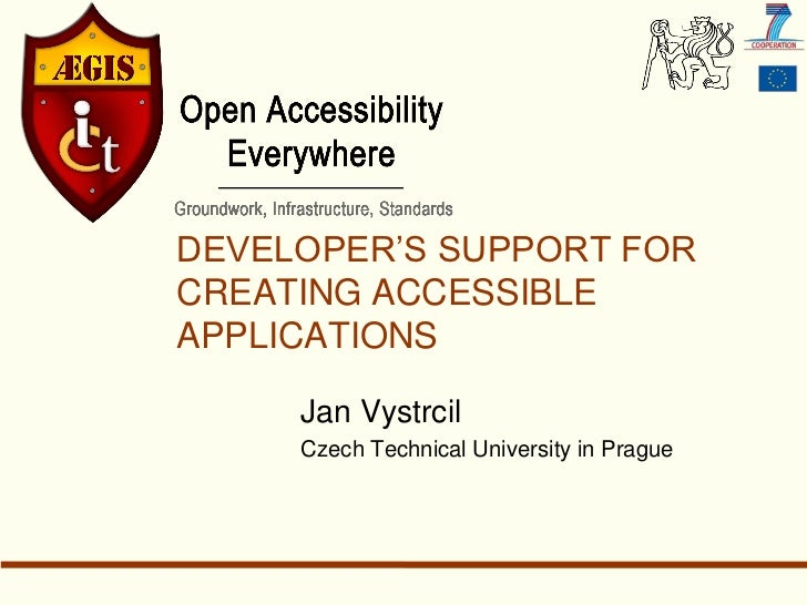DEVELOPER'S SUPPORT FORCREATING ACCESSIBLEAPPLICATIONS     Jan Vystrcil     Czech Technical University in Prague
