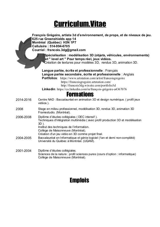 Curriculum.Vitae 2014-2016 Centre NAD : Baccalauréat en animation 3D et design numérique. ( profil jeux vidéos ). 2008 Sta...