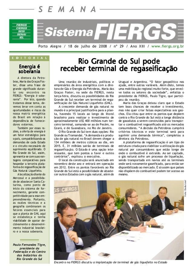 Porto Alegre / 18 de julho de 2008 / nº 29 / Ano XIII / www.fiergs.org.br S E M A N A Paulo Fernandes Tigre, presidente da...