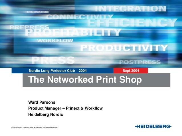 © Heidelberger Druckmaschinen AG • Product Management Prinect 1 Nordic Long Perfector Club – 2004 Sept 2004 Ward Parsons P...