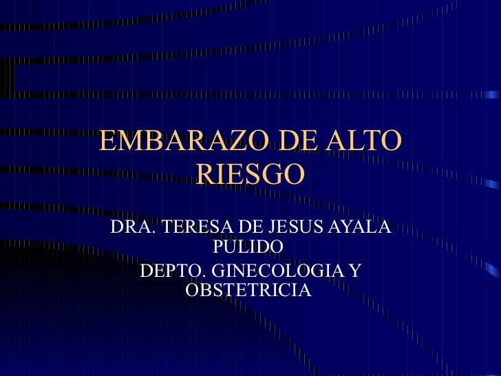 EMBARAZO DE ALTO RIESGO DRA. TERESA DE JESUS AYALA PULIDO  DEPTO. GINECOLOGIA Y OBSTETRICIA