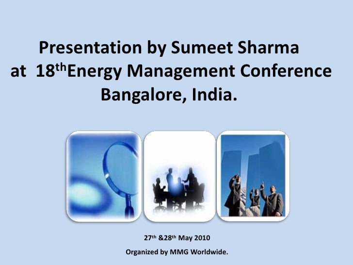 Presentation by Sumeet Sharma at 18thEnergy Management Conference            Bangalore, India.                     27th &2...