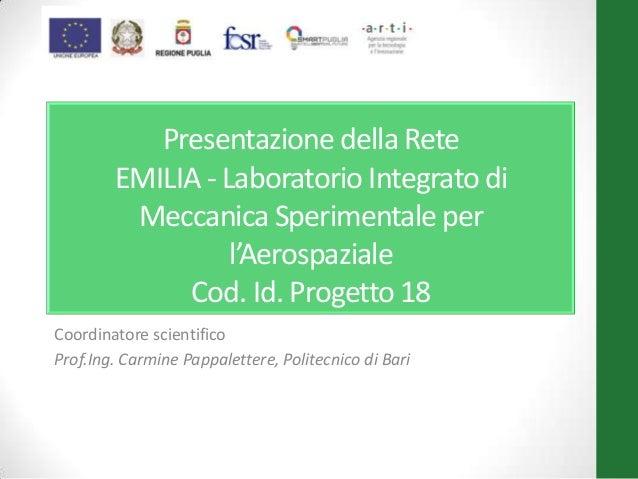 Presentazione della Rete EMILIA - Laboratorio Integrato di Meccanica Sperimentale per l'Aerospaziale Cod. Id. Progetto 18 ...