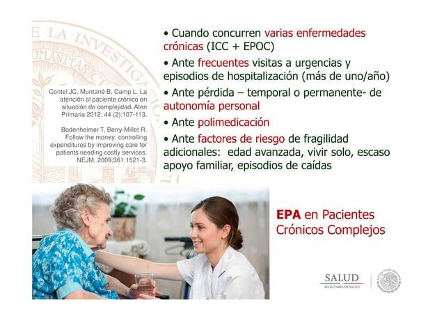 • Cuando concurren varias enfermedades crónicas (ICC + EPOC) • Ante frecuentes visitas a urgencias y episodios de hospital...