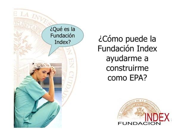 ¿Qué es la Fundación Index? ¿Cómo puede la Fundación Index ayudarme a construirmeconstruirme como EPA?