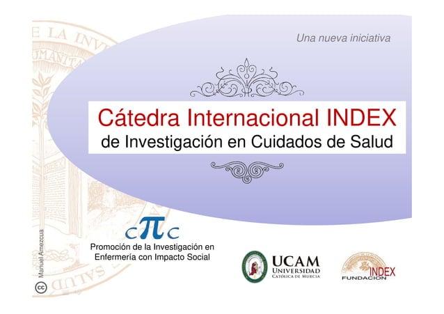 Una nueva iniciativa Cátedra Internacional INDEX de Investigación en Cuidados de Salud C C Promoción de la Investigación e...