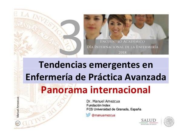 Tendencias emergentes enTendencias emergentes en Enfermería de Práctica Avanzada Panorama internacional Dr. Manuel Amezcua...