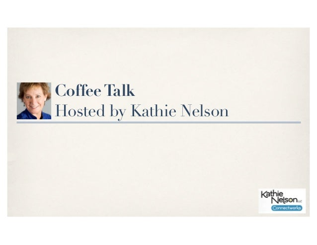 Coffee TalkHosted by Kathie Nelson