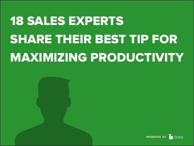 Base CRM 18 SALES EXPERTS SHARE THEIR BEST TIP FOR MAXIMIZING PRODUCTIVITY PRESENTED BY