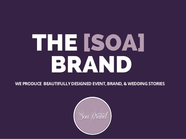 THE [SOA] BRAND WE PRODUCE BEAUTIFULLY DESIGNED EVENT, BRAND, & WEDDING STORIES