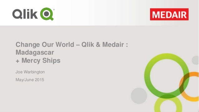 Change Our World – Qlik & Medair : Madagascar + Mercy Ships Joe Warbington May/June 2015
