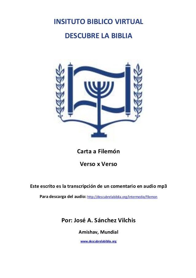 INSITUTO BIBLICO VIRTUAL DESCUBRE LA BIBLIA  Carta a Filemón Verso x Verso Este escrito es la transcripción de un comentar...
