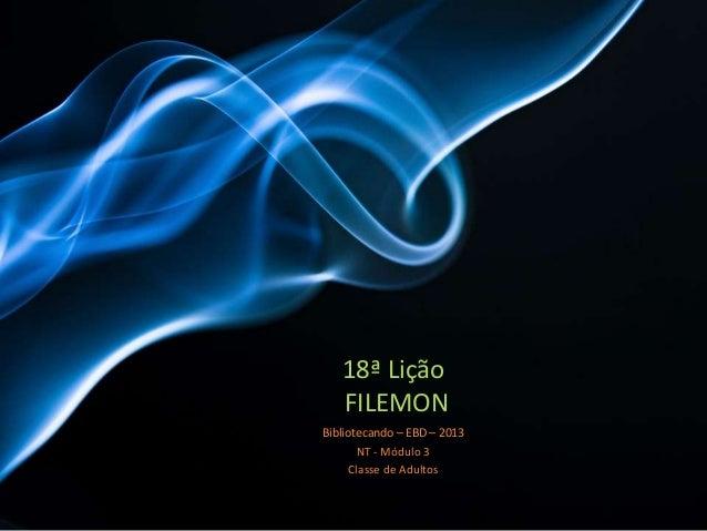 18ª Lição FILEMON Bibliotecando – EBD – 2013 NT - Módulo 3 Classe de Adultos