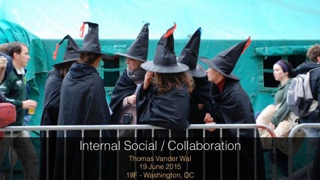 Thomas Vander Wal 19 June 2015 18F - Washington, DC Internal Social / Collaboration