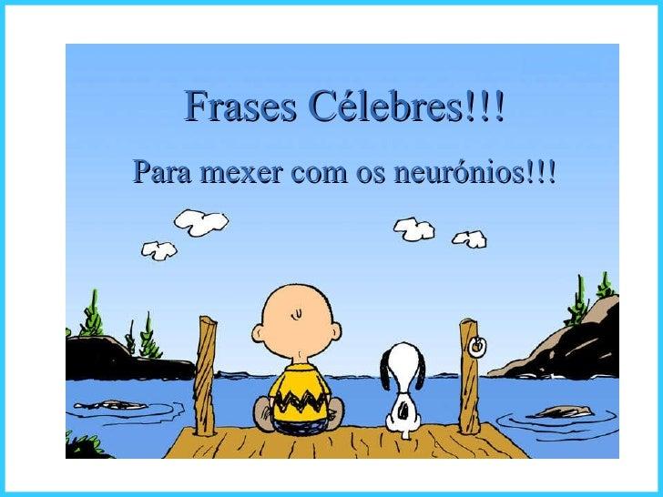 Frases Célebres!!! Para mexer com os neurónios!!!