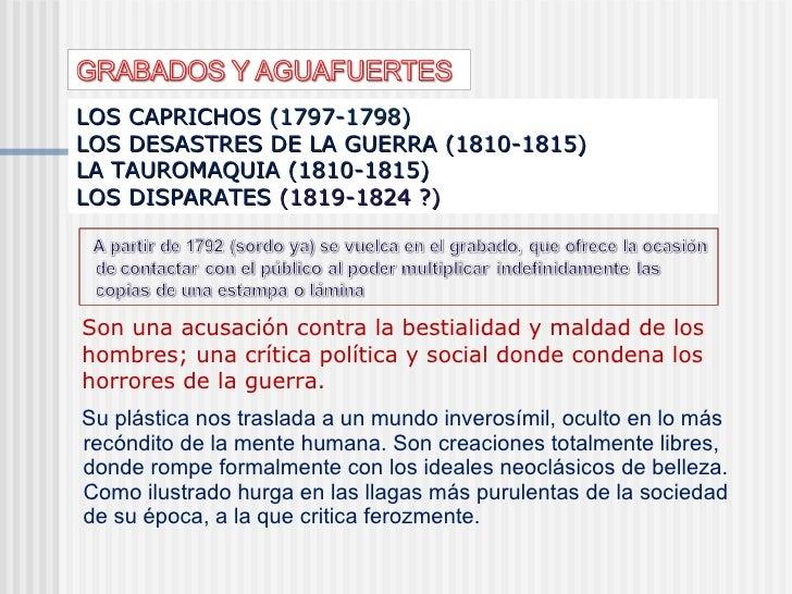 LOS CAPRICHOS   (1797-1798)  LOS DESASTRES DE LA GUERRA  (1810-1815)  LA TAUROMAQUIA (1810-1815)  LOS DISPARATES  (1819-18...