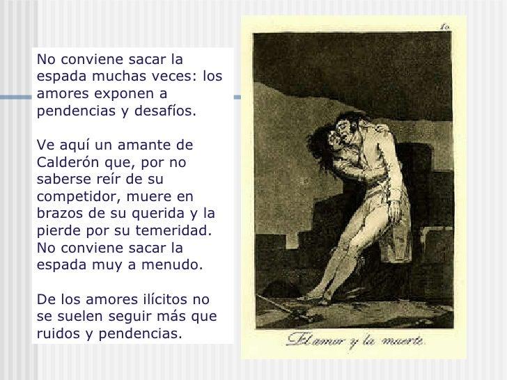 No conviene sacar la espada muchas veces: los amores exponen a pendencias y desafíos. Ve aquí un amante de Calderón que, p...