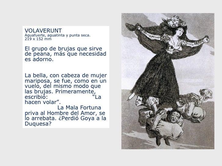 VOLAVERUNT Aguafuerte, aguatinta y punta seca. 219 x 152 mm  El grupo de brujas que sirve de peana, más que necesidad es ...