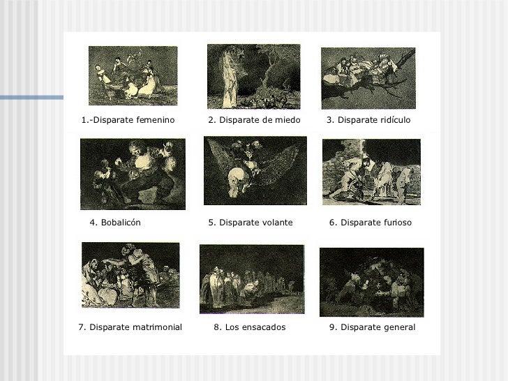 1.-Disparate femenino 2. Disparate de miedo 3. Disparate ridículo 4. Bobalicón 5. Disparate volante 6. Disparate furioso 7...
