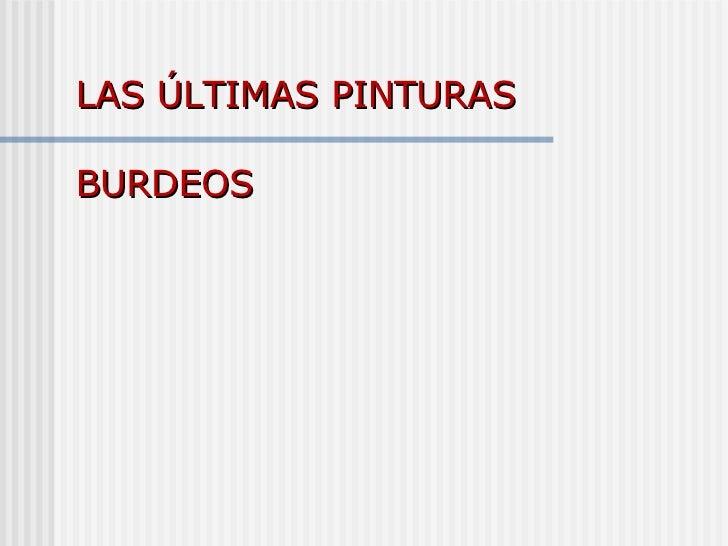 LAS ÚLTIMAS PINTURAS BURDEOS
