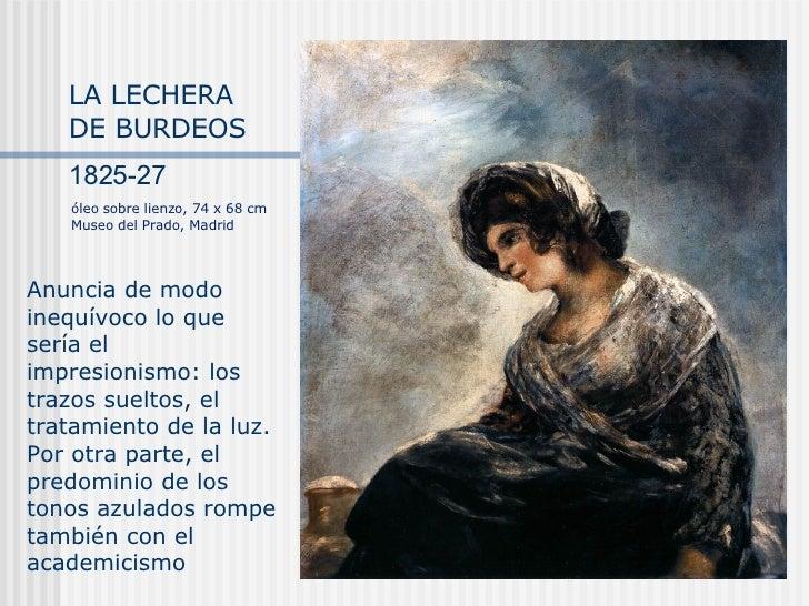 LA LECHERA DE BURDEOS  1825-27 Anuncia de modo inequívoco lo que sería el impresionismo:  los trazos sueltos, el tratamien...