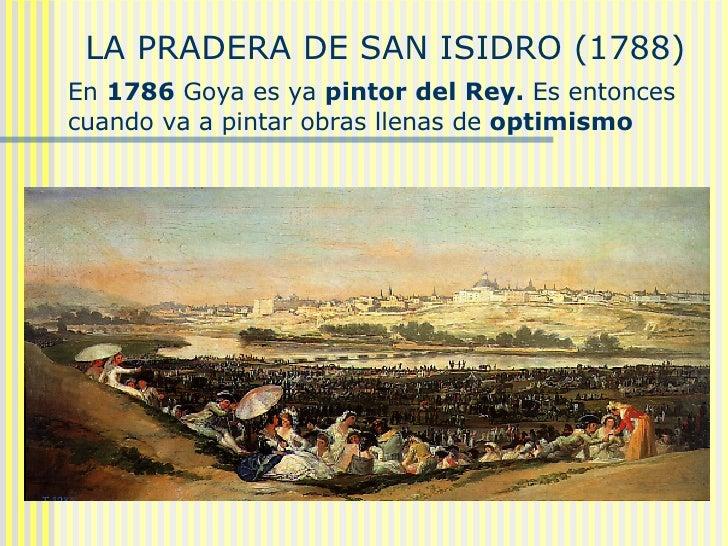 LA PRADERA DE SAN ISIDRO (1788)  En  1786  Goya es ya  pintor del Rey.  Es entonces cuando va a pintar obras llenas de  op...