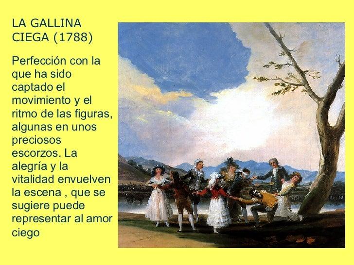 LA GALLINA CIEGA (1788)  Perfección con la que ha sido captado el movimiento y el ritmo de las figuras, algunas en unos pr...