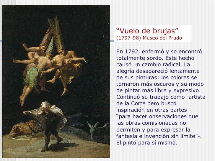 """"""" Vuelo de brujas""""  (1797-98) Museo del Prado  En 1792, enfermó y se encontró totalmente sordo. Este hecho causó un cambio..."""
