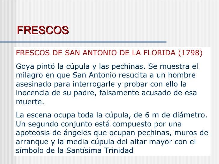 FRESCOS   FRESCOS DE SAN ANTONIO DE LA FLORIDA (1798) Goya pintó la cúpula y las pechinas. Se muestra el milagro en que Sa...
