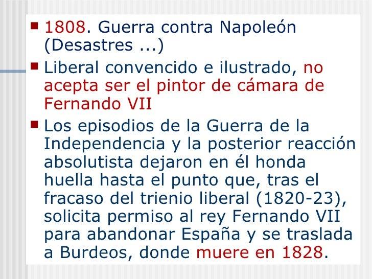 <ul><li>1808 . Guerra contra Napoleón (Desastres ...) </li></ul><ul><li>Liberal convencido e ilustrado,  no acepta ser el ...