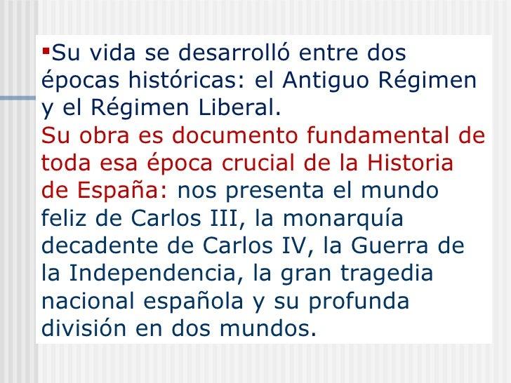 <ul><li>Su vida se desarrolló entre dos épocas históricas: el Antiguo Régimen y el Régimen Liberal.  Su obra es documento ...