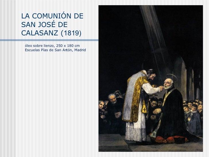 LA COMUNIÓN DE SAN JOSÉ DE CALASANZ ( 1819) óleo sobre lienzo, 250 x 180 cm Escuelas Pías de San Antón, Madrid