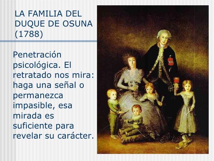 LA FAMILIA DEL DUQUE DE OSUNA ( 1788)   Penetración psicológica. El retratado nos mira: haga una señal o permanezca impasi...