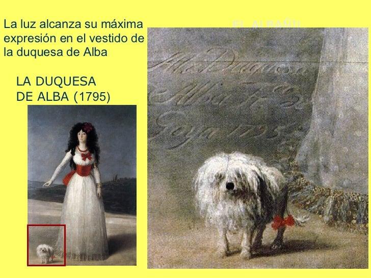 LA DUQUESA DE ALBA ( 1795) EL ALBAÑIL HERIDO  (1786-1787)  La luz alcanza su máxima expresión en el vestido de la duquesa ...