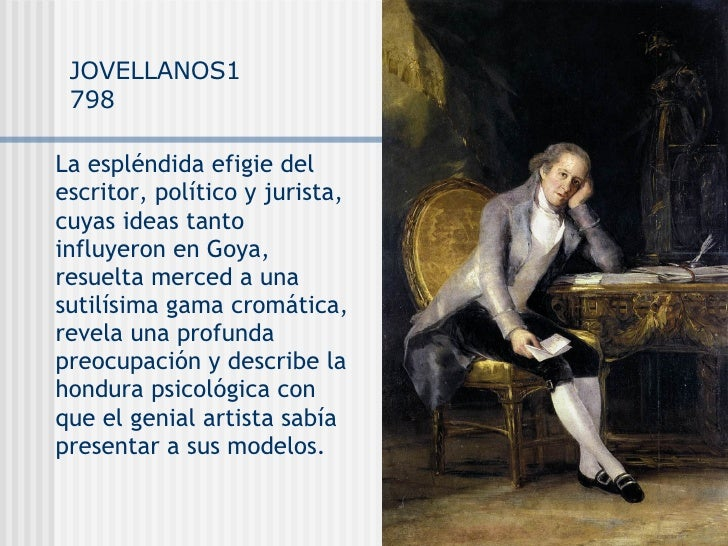 JOVELLANOS1798 La espléndida efigie del escritor, político y jurista, cuyas ideas tanto influyeron en Goya, resuelta merce...