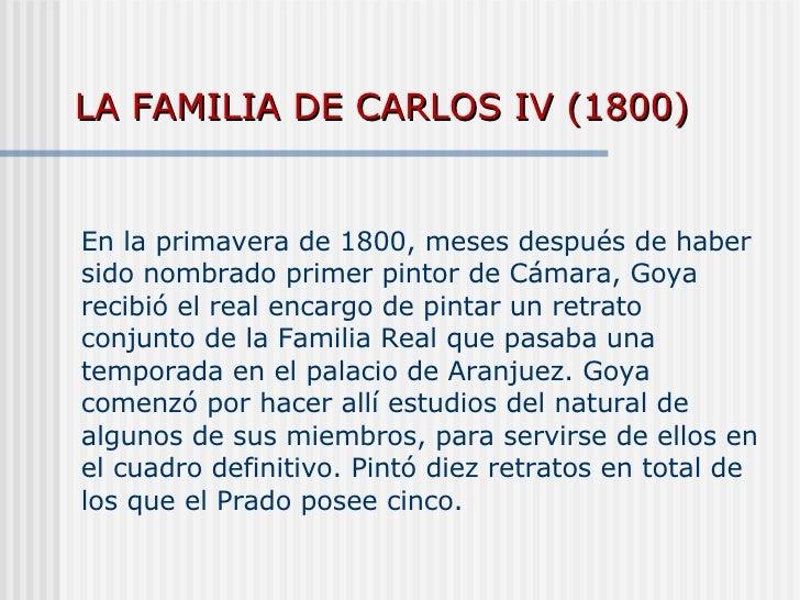 LA FAMILIA DE CARLOS IV (1800) En la primavera de 1800, meses después de haber sido nombrado primer pintor de Cámara, Goya...