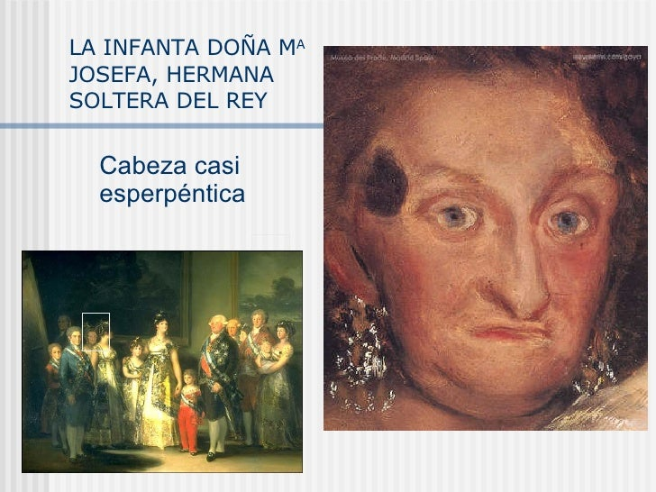 LA INFANTA DOÑA M A  JOSEFA, HERMANA SOLTERA DEL REY Cabeza casi esperpéntica