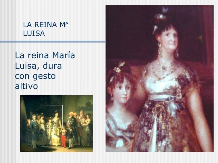 LA REINA M A  LUISA La reina María Luisa, dura con gesto altivo