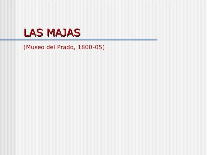 LAS MAJAS   (Museo del Prado, 1800-05)
